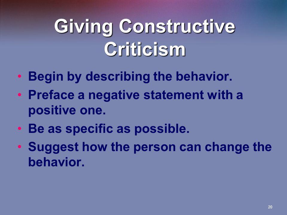 20 Giving Constructive Criticism Begin by describing the behavior.