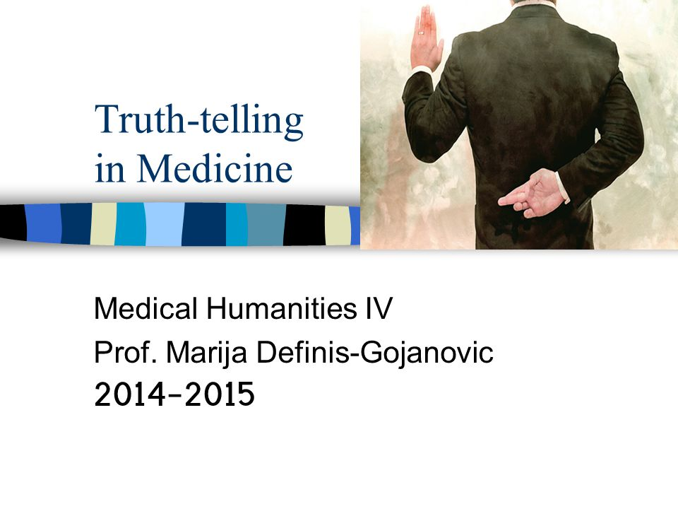 Truth-telling in Medicine Medical Humanities IV Prof. Marija Definis-Gojanovic 2014-2015
