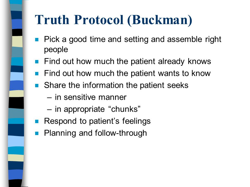 Truth Protocol (Buckman) n Pick a good time and setting and assemble right people n Find out how much the patient already knows n Find out how much th