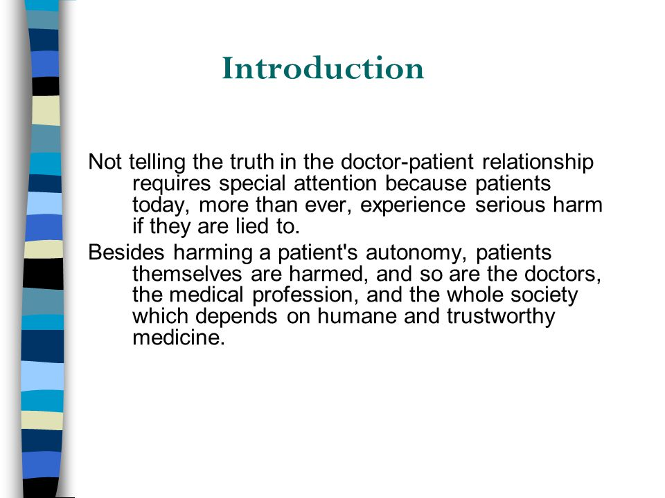 Introduction Not telling the truth in the doctor-patient relationship requires special attention because patients today, more than ever, experience se