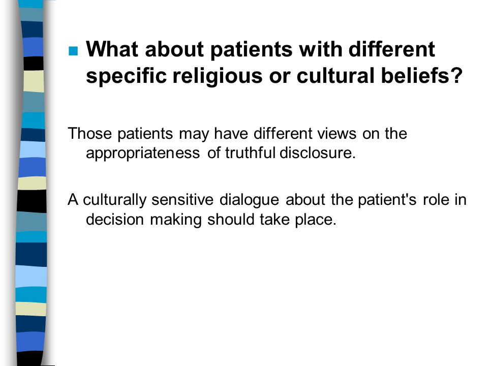 n What about patients with different specific religious or cultural beliefs? Those patients may have different views on the appropriateness of truthfu