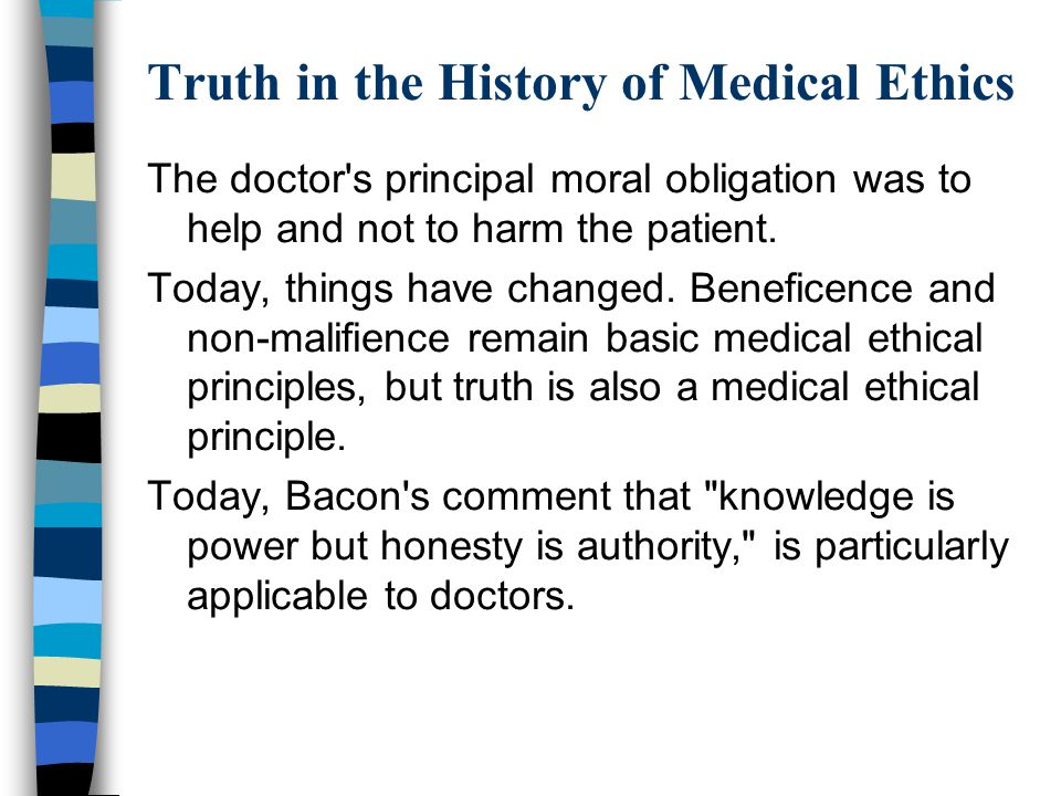 Truth in the History of Medical Ethics The doctor's principal moral obligation was to help and not to harm the patient. Today, things have changed. Be