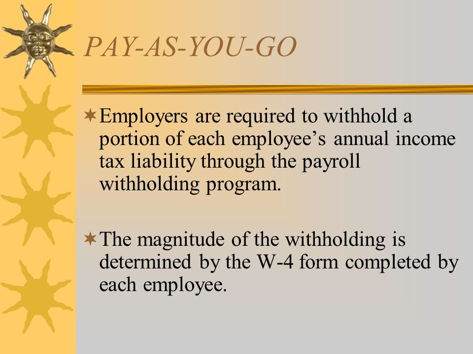 ESTIMATED PAYMENTS  If any individual is not subject to withholding through an employer's system, he/she has the individual responsibility to make estimated payments of their annual liability during the tax period.