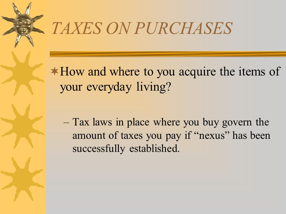 TAXES ON PROPERTY  What property you own and the location of that property determine the amount, if any, of property taxes which you will be assessed.