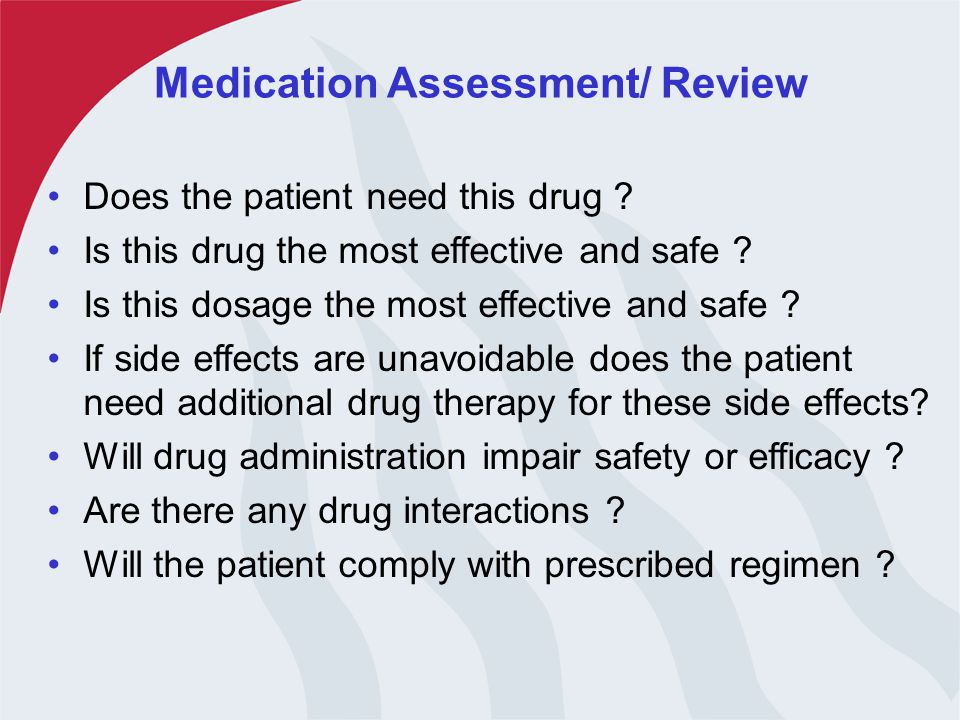 Medication Assessment/ Review Does the patient need this drug .