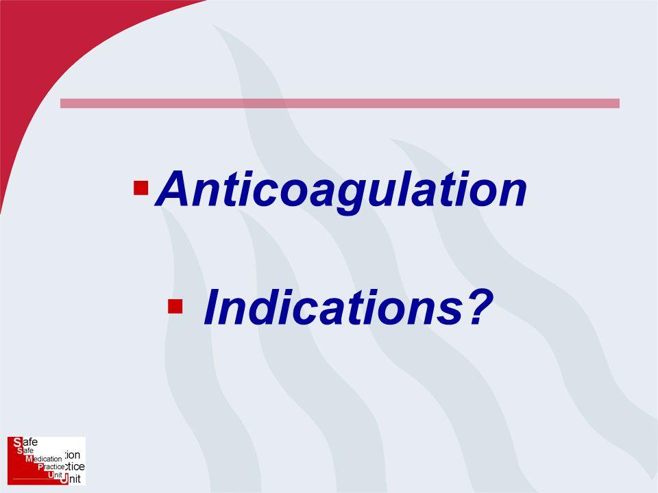  Anticoagulation  Indications