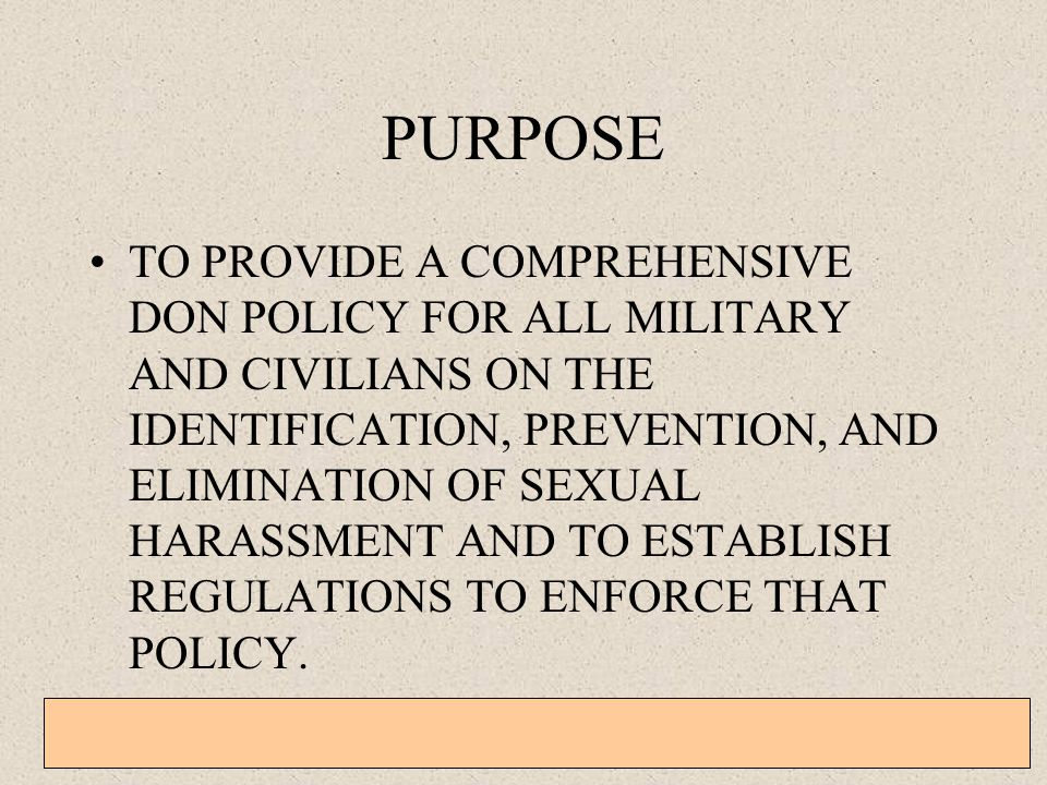 General Military Training – Sexual Harassment, EO, Homosexual Policy, and Grievance Procedures 3-1-3 Sex Discrimination Behavior that denies equal treatment because of a person's gender.