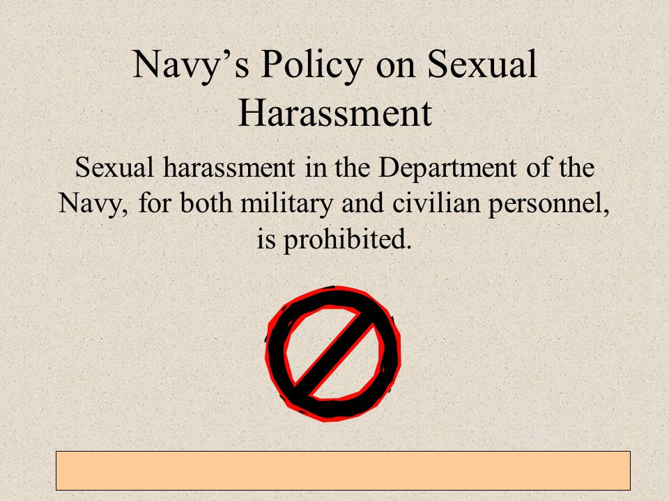 General Military Training – Sexual Harassment, EO, Homosexual Policy, and Grievance Procedures 3-1-5 Navy's Policy on Sexual Harassment Sexual harassm