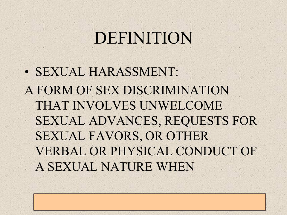 General Military Training – Sexual Harassment, EO, Homosexual Policy, and Grievance Procedures 3-1-6 DEFINITION SEXUAL HARASSMENT: A FORM OF SEX DISCR