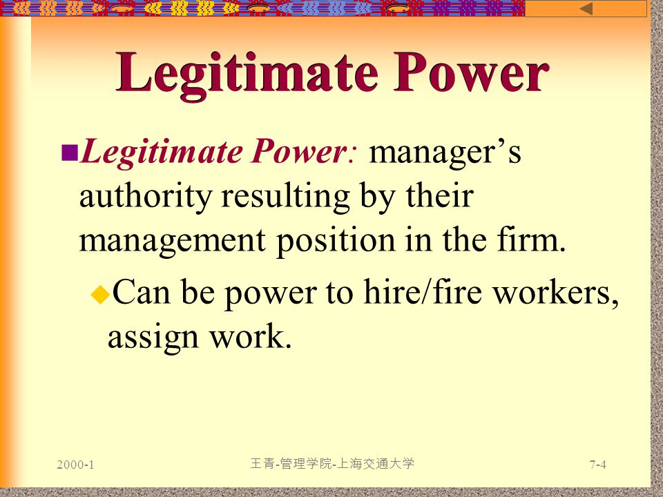 2000-1 王青 - 管理学院 - 上海交通大学 7-4 Legitimate Power Legitimate Power: manager's authority resulting by their management position in the firm.