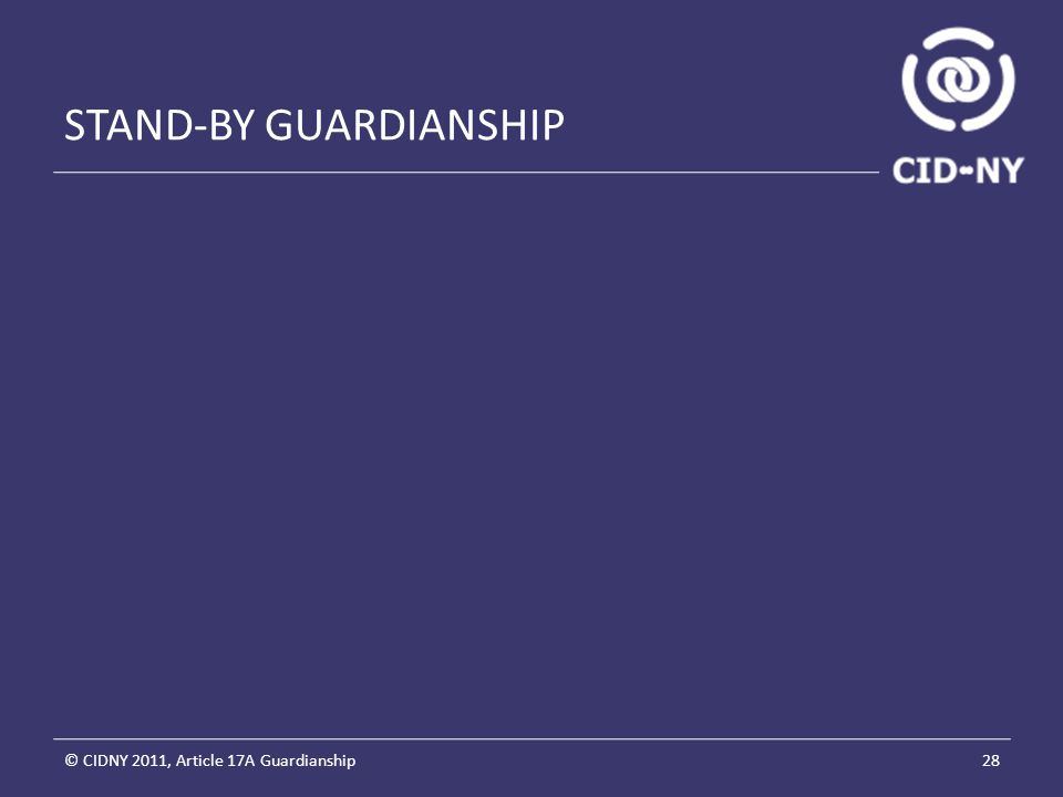 STAND-BY GUARDIANSHIP © CIDNY 2011, Article 17A Guardianship28
