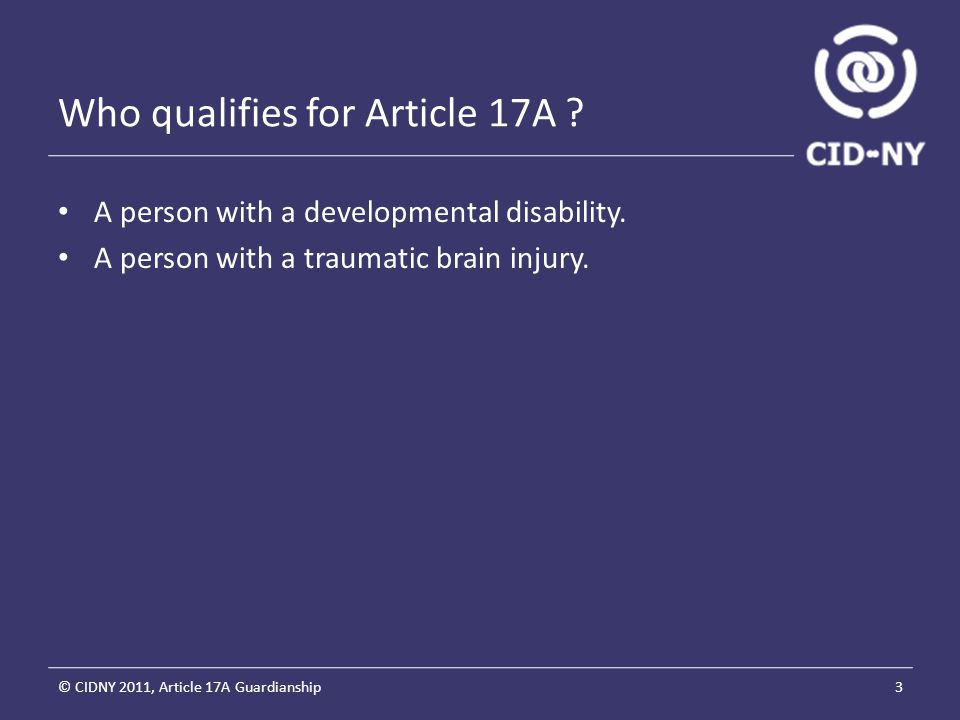 Who qualifies for Article 17A . A person with a developmental disability.