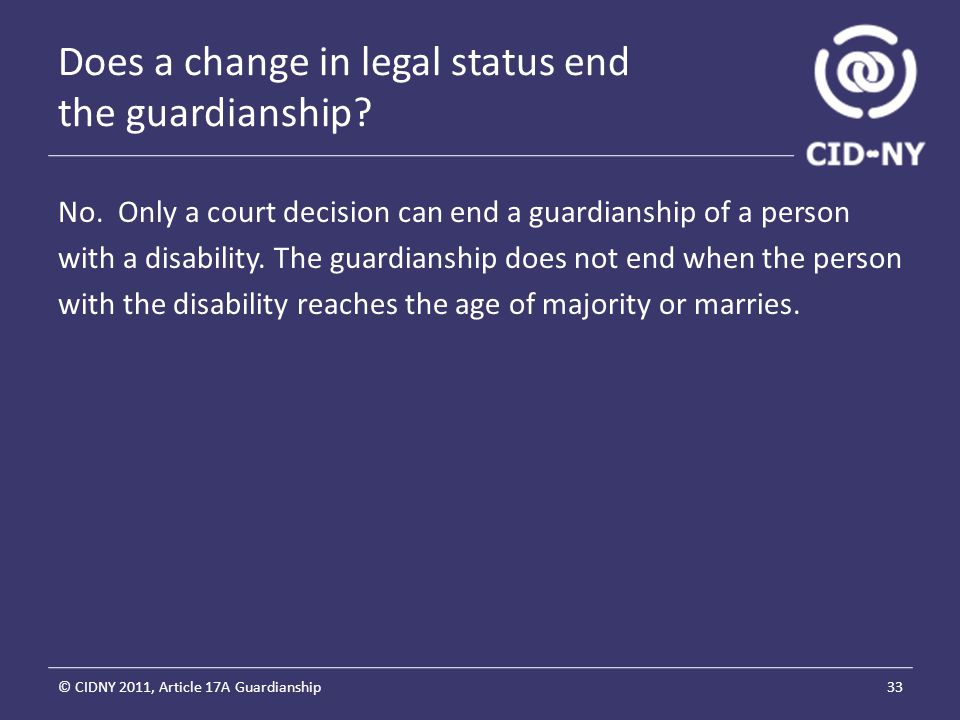 Does a change in legal status end the guardianship.