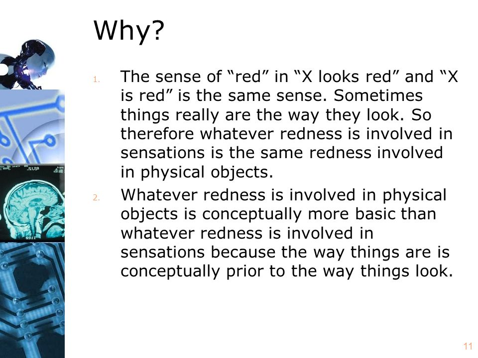 "11 Why? 1. The sense of ""red"" in ""X looks red"" and ""X is red"" is the same sense. Sometimes things really are the way they look. So therefore whatever"