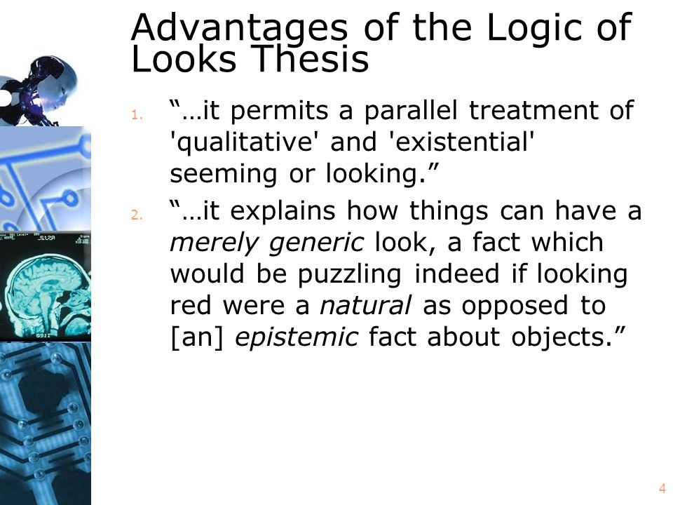 "4 Advantages of the Logic of Looks Thesis 1. ""…it permits a parallel treatment of 'qualitative' and 'existential' seeming or looking."" 2. ""…it explain"
