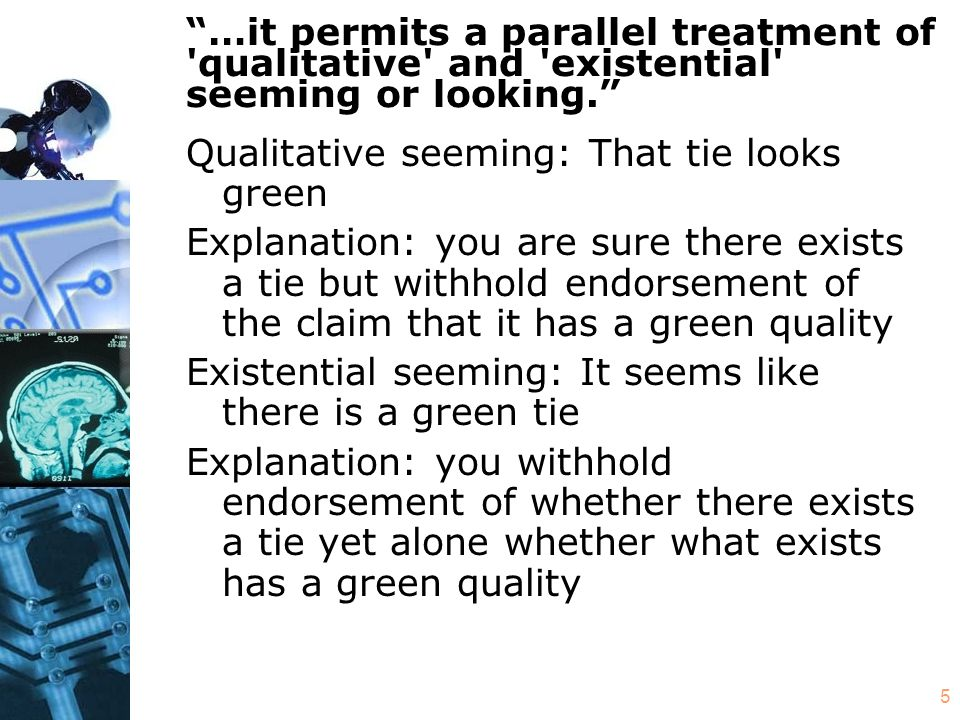 "5 ""…it permits a parallel treatment of 'qualitative' and 'existential' seeming or looking."" Qualitative seeming: That tie looks green Explanation: you"