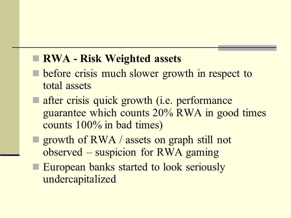 RWA - Risk Weighted assets before crisis much slower growth in respect to total assets after crisis quick growth (i.e.