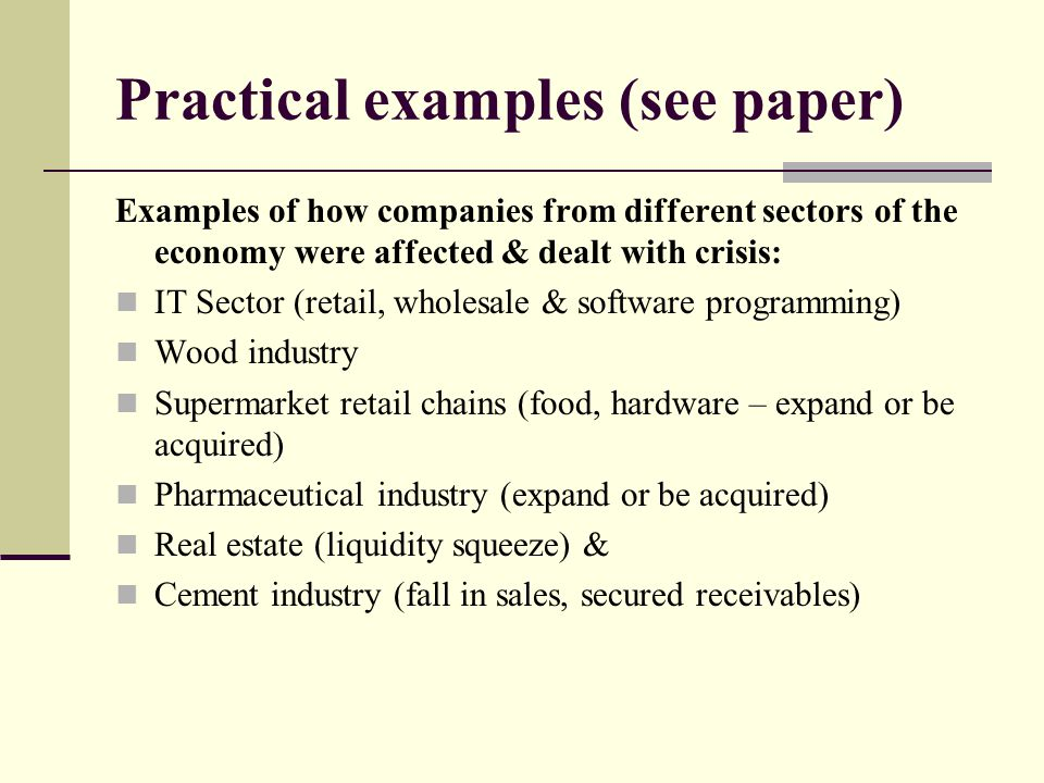 Practical examples (see paper) Examples of how companies from different sectors of the economy were affected & dealt with crisis: IT Sector (retail, w