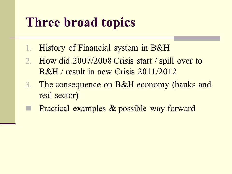 Three broad topics 1. History of Financial system in B&H 2.