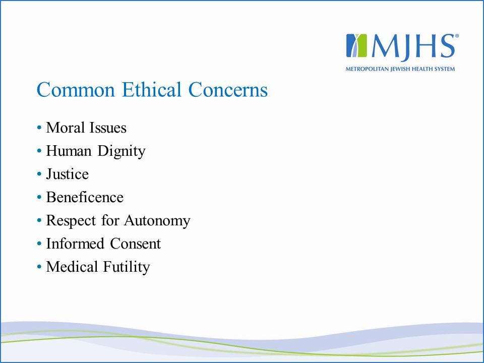 Common Ethical Concerns Moral Issues Human Dignity Justice Beneficence Respect for Autonomy Informed Consent Medical Futility