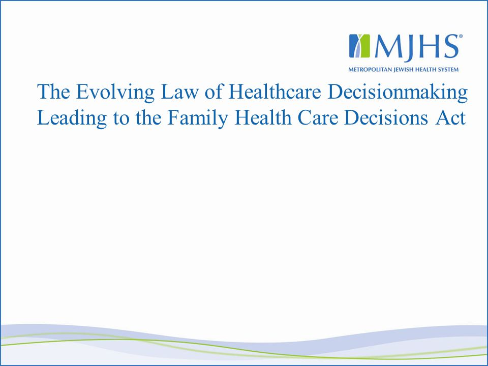 The Evolving Law of Healthcare Decisionmaking Leading to the Family Health Care Decisions Act
