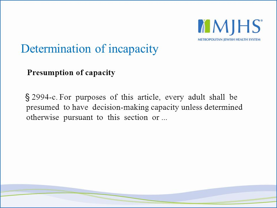 Determination of incapacity Presumption of capacity § 2994-c.
