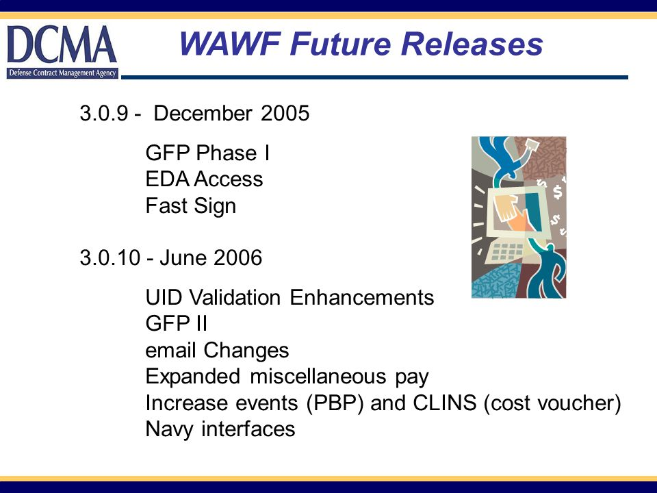 3.0.9 - December 2005 GFP Phase I EDA Access Fast Sign 3.0.10 - June 2006 UID Validation Enhancements GFP II email Changes Expanded miscellaneous pay