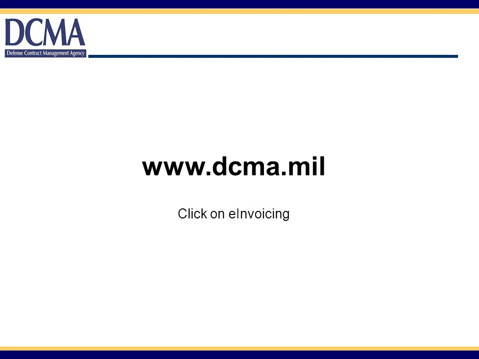 www.dcma.mil Click on eInvoicing