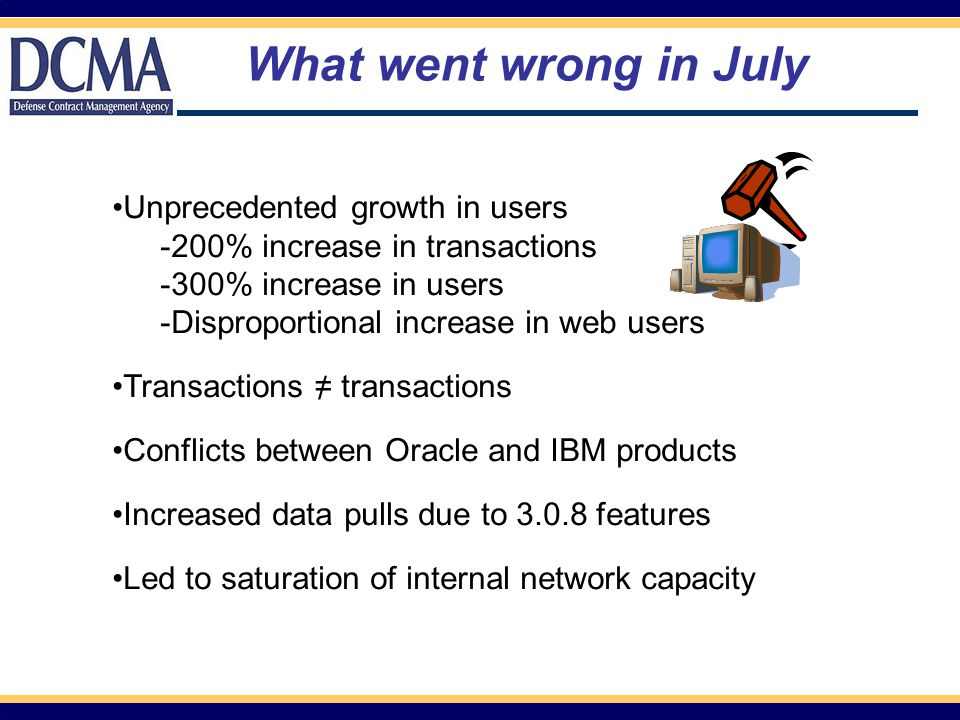 Unprecedented growth in users -200% increase in transactions -300% increase in users -Disproportional increase in web users Transactions = transactions Conflicts between Oracle and IBM products Increased data pulls due to 3.0.8 features Led to saturation of internal network capacity / What went wrong in July