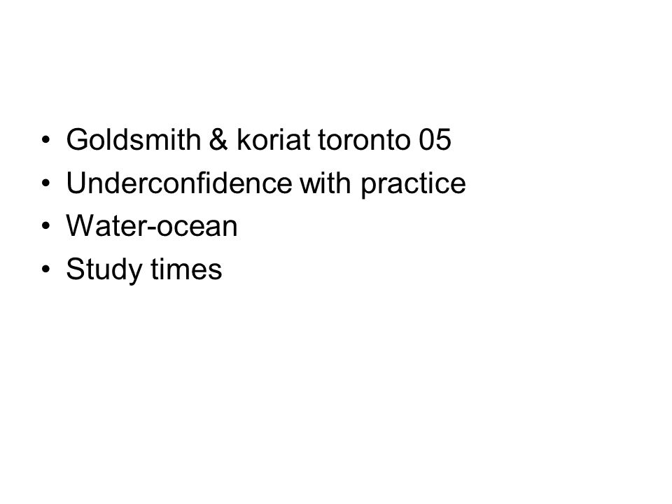 Goldsmith & koriat toronto 05 Underconfidence with practice Water-ocean Study times