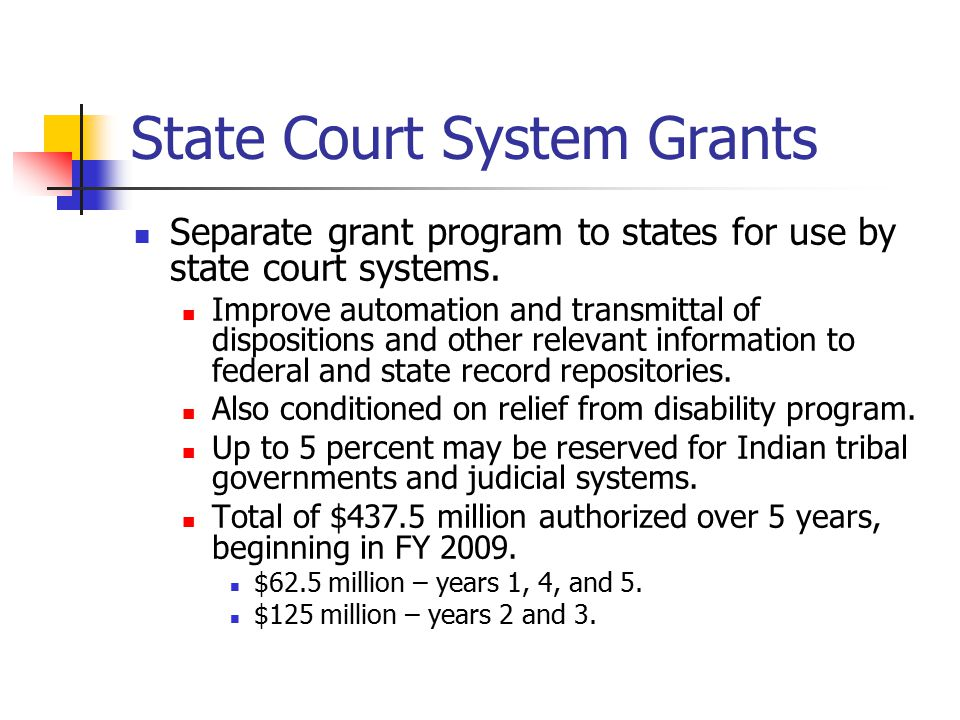 State Court System Grants Separate grant program to states for use by state court systems. Improve automation and transmittal of dispositions and othe