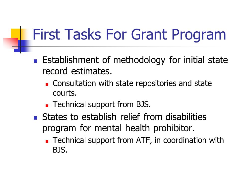 First Tasks For Grant Program Establishment of methodology for initial state record estimates. Consultation with state repositories and state courts.