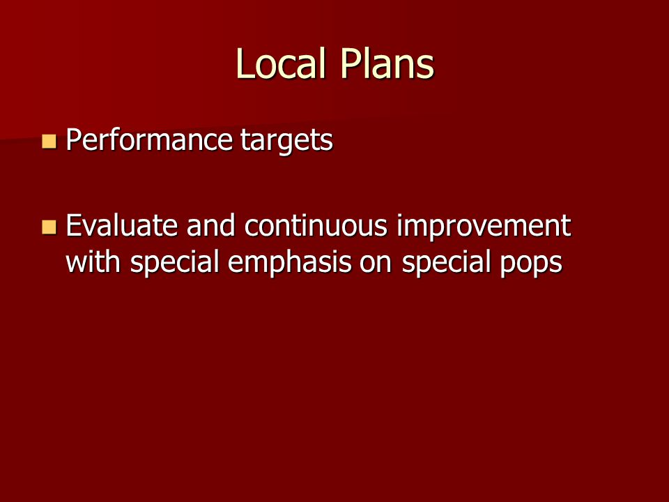 Local Plans Performance targets Performance targets Evaluate and continuous improvement with special emphasis on special pops Evaluate and continuous improvement with special emphasis on special pops