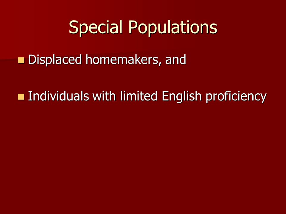 Special Populations Displaced homemakers, and Displaced homemakers, and Individuals with limited English proficiency Individuals with limited English proficiency