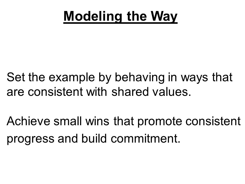 Set the example by behaving in ways that are consistent with shared values.