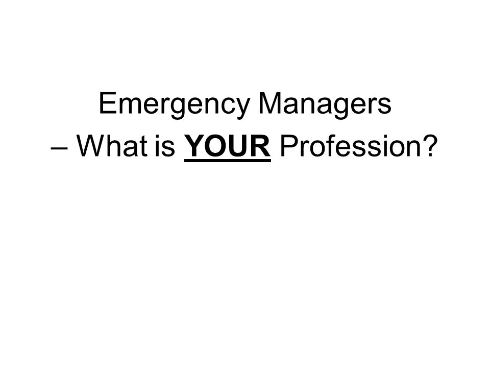 Emergency Managers – What is YOUR Profession