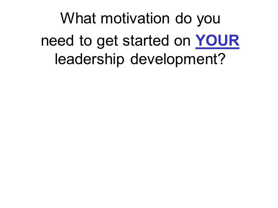 What motivation do you need to get started on YOUR leadership development