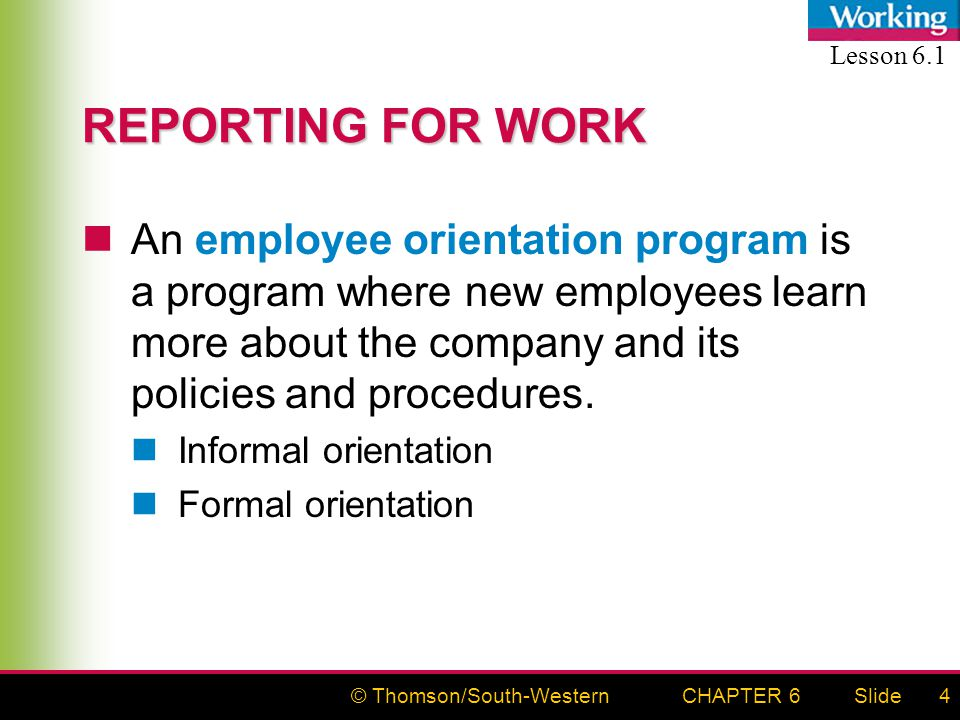 © Thomson/South-WesternSlideCHAPTER 64 REPORTING FOR WORK An employee orientation program is a program where new employees learn more about the company and its policies and procedures.