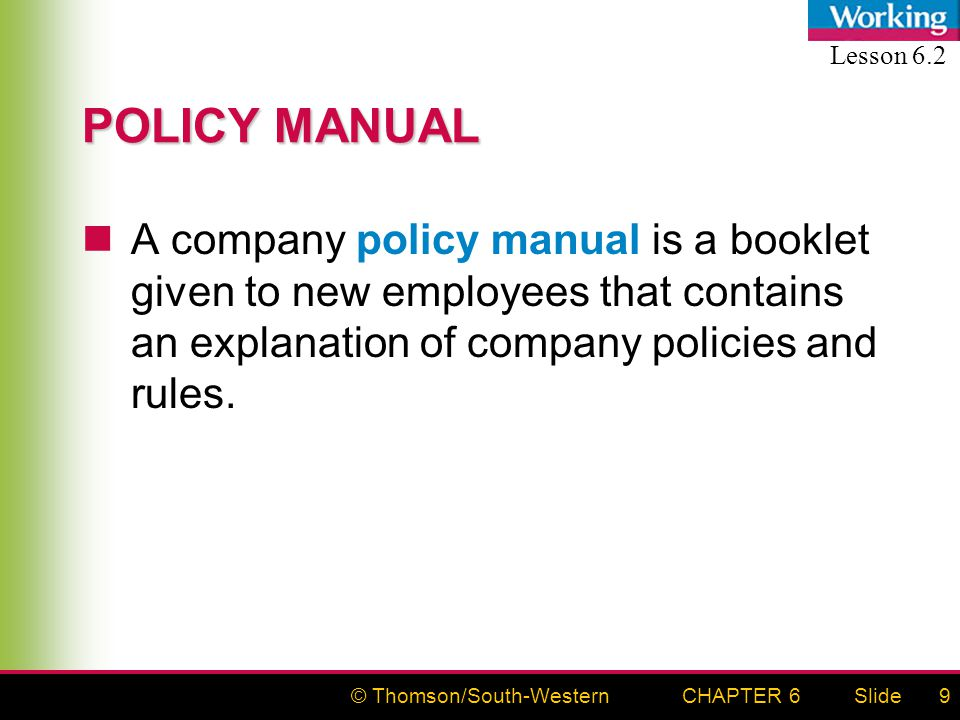 © Thomson/South-WesternSlideCHAPTER 69 POLICY MANUAL A company policy manual is a booklet given to new employees that contains an explanation of company policies and rules.