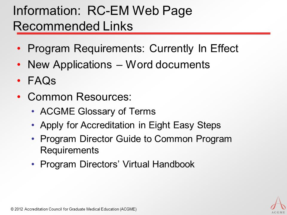 © 2012 Accreditation Council for Graduate Medical Education (ACGME) Information: RC-EM Web Page Recommended Links Program Requirements: Currently In E