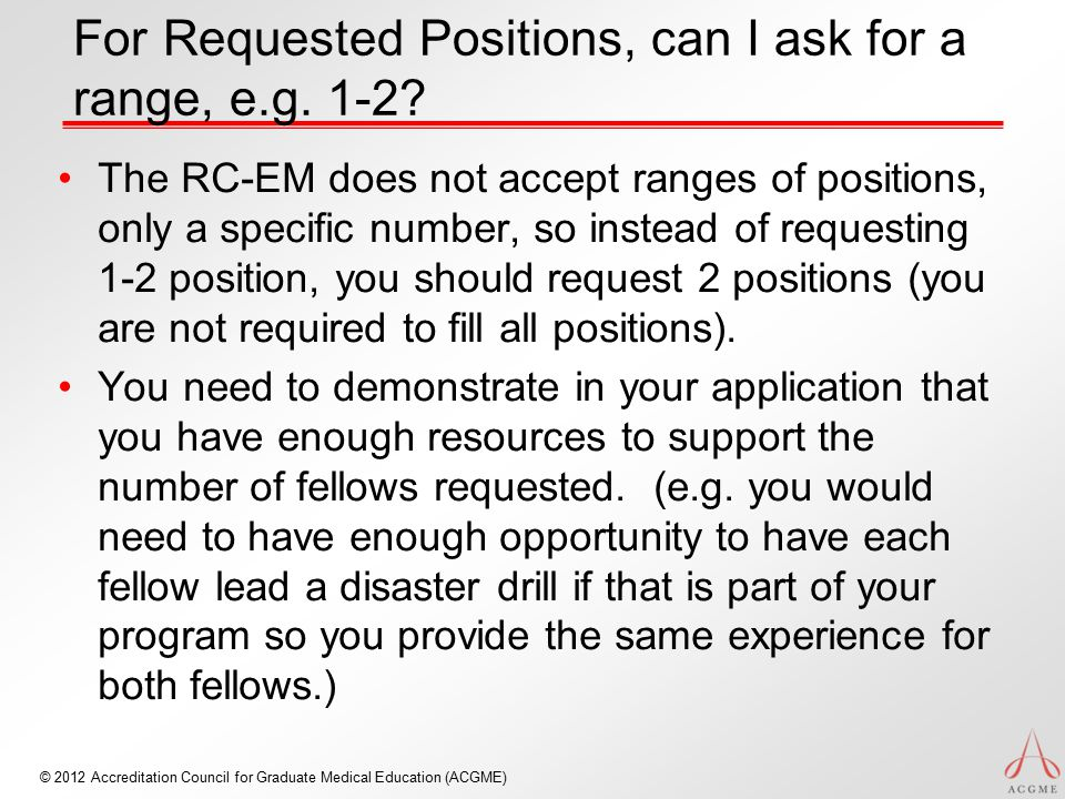© 2012 Accreditation Council for Graduate Medical Education (ACGME) For Requested Positions, can I ask for a range, e.g.