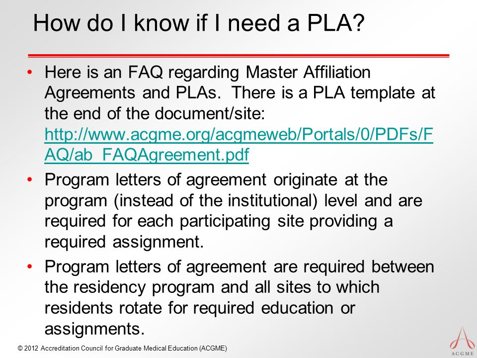 © 2012 Accreditation Council for Graduate Medical Education (ACGME) How do I know if I need a PLA.