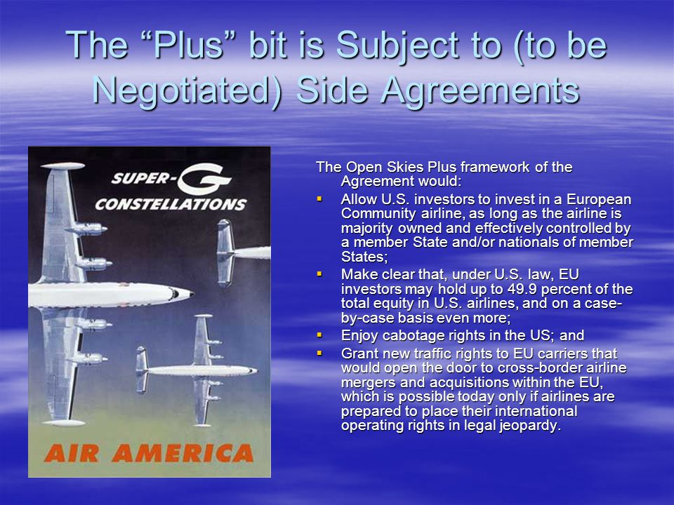 "The ""Plus"" bit is Subject to (to be Negotiated) Side Agreements The Open Skies Plus framework of the Agreement would:  Allow U.S. investors to invest"