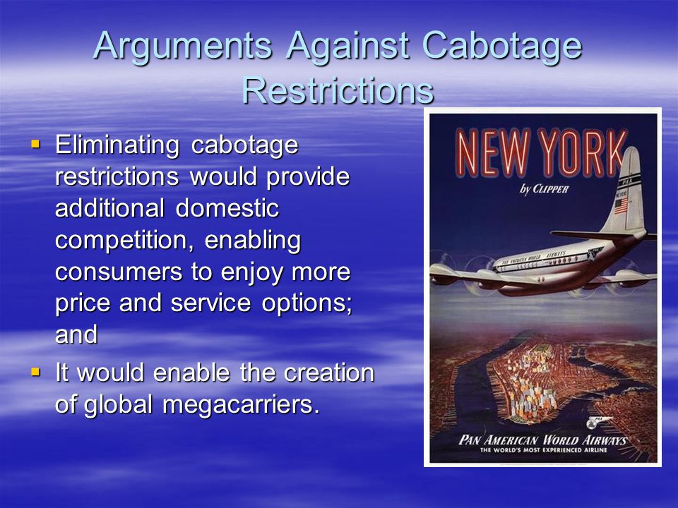 Arguments Against Cabotage Restrictions  Eliminating cabotage restrictions would provide additional domestic competition, enabling consumers to enjoy