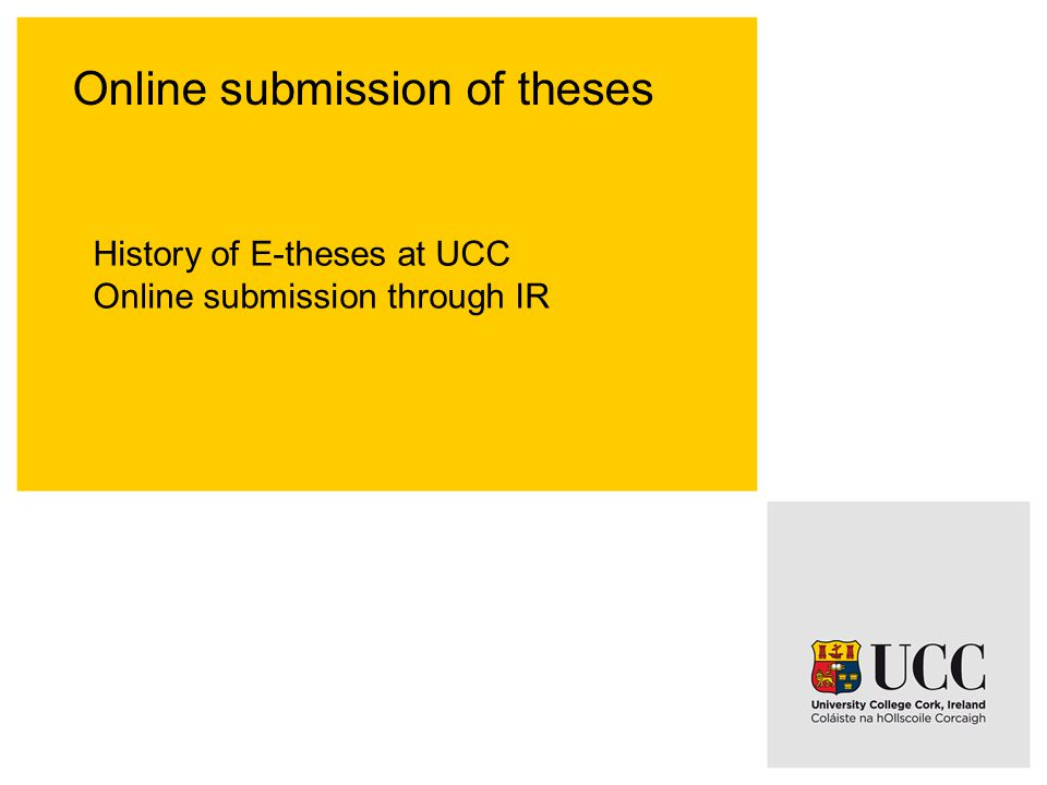 Online submission of theses History of E-theses at UCC Online submission through IR