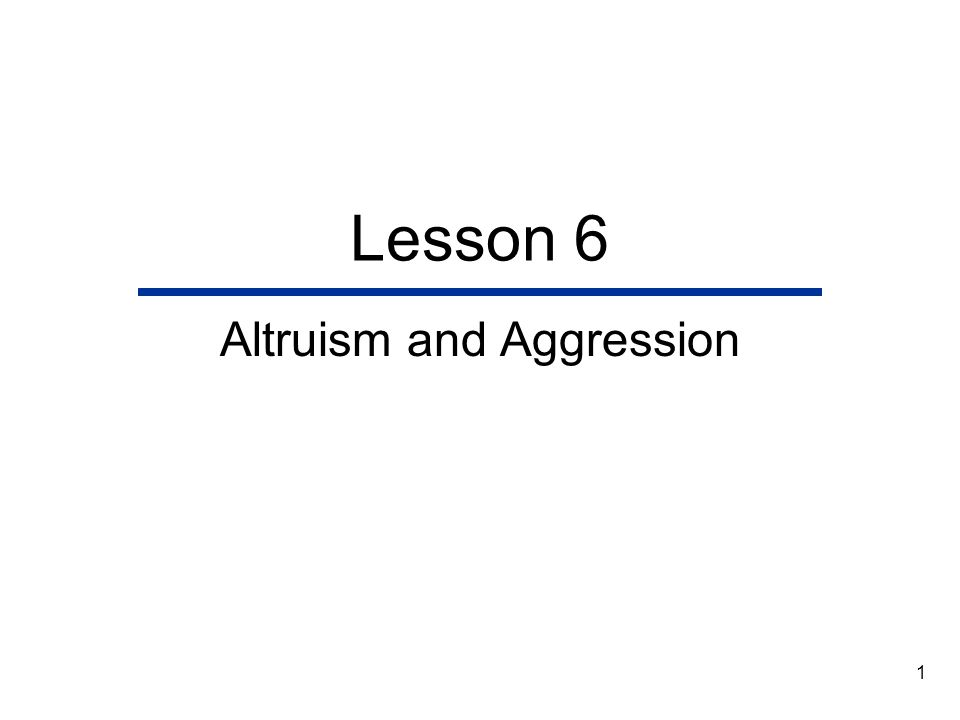 1 Lesson 6 Altruism and Aggression