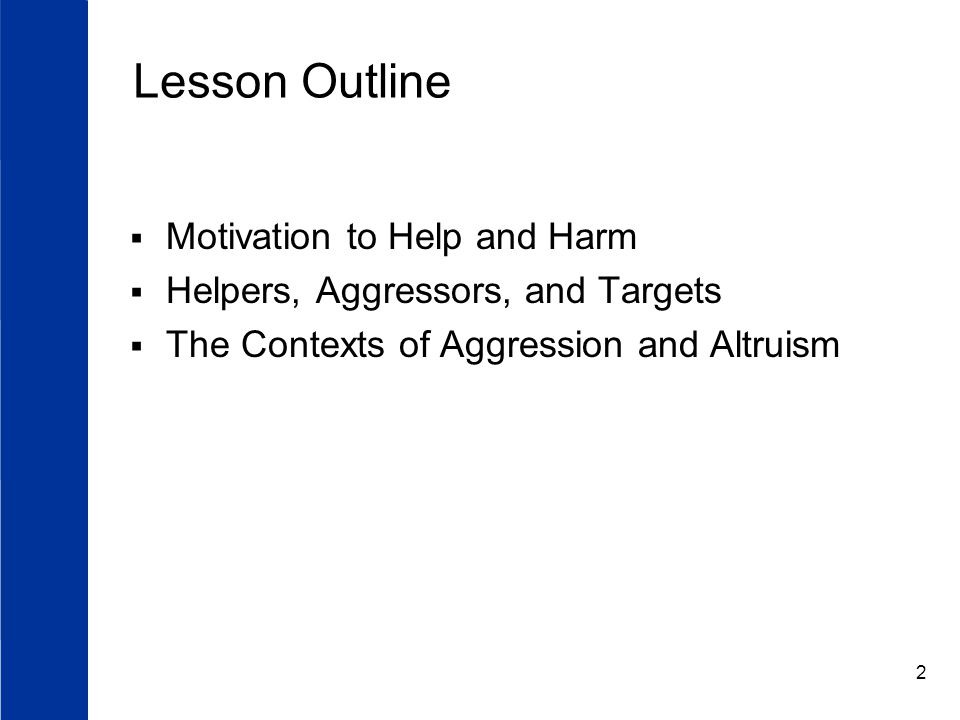 2 Lesson Outline  Motivation to Help and Harm  Helpers, Aggressors, and Targets  The Contexts of Aggression and Altruism