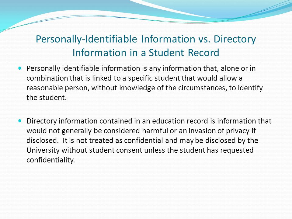 Personally-Identifiable Information vs. Directory Information in a Student Record Personally identifiable information is any information that, alone o