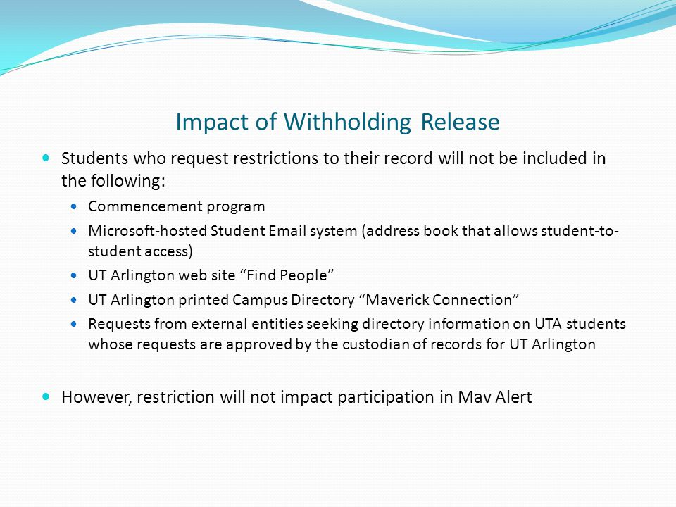 Impact of Withholding Release Students who request restrictions to their record will not be included in the following: Commencement program Microsoft-