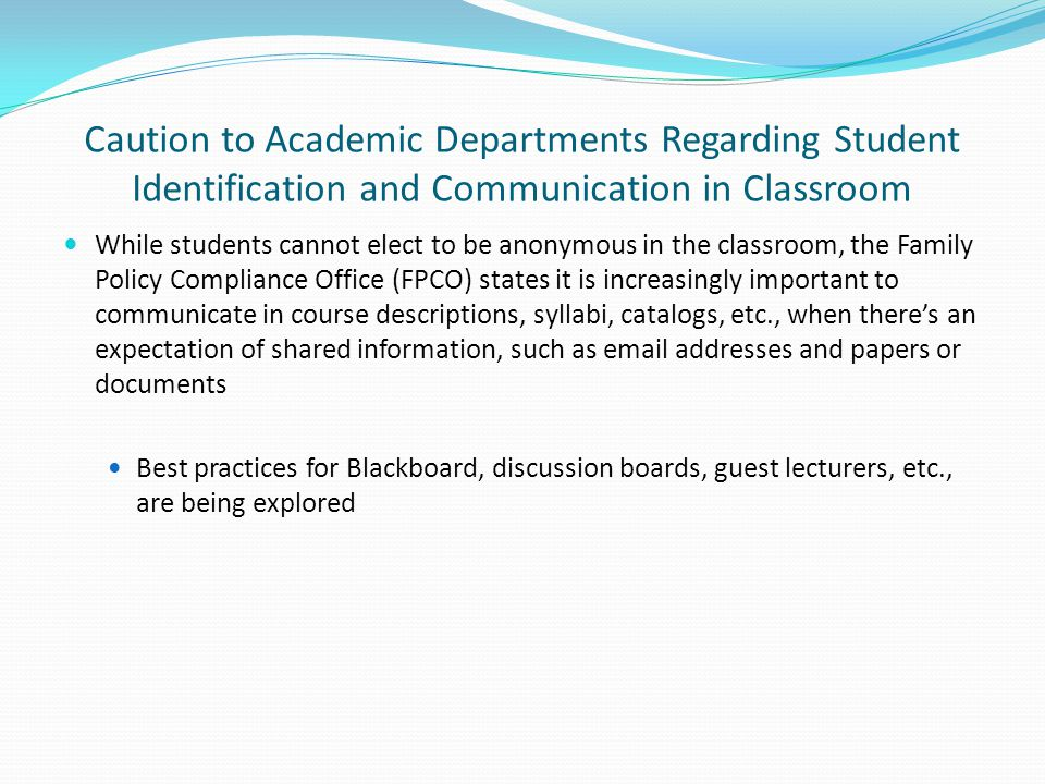 Caution to Academic Departments Regarding Student Identification and Communication in Classroom While students cannot elect to be anonymous in the cla